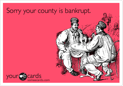 Sorry your county is bankrupt.