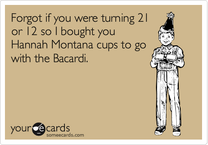 Forgot If You Were Turning 21 Or 12 So I Bought Hannah Montana Cups To