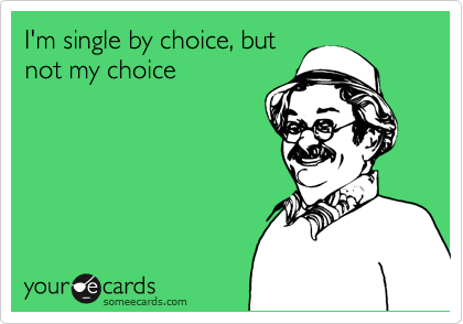 I'm single by choice, but