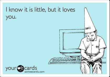 I know it is little, but it lovesyou.