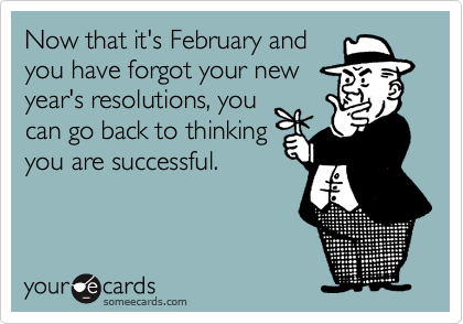 Now that it's February and