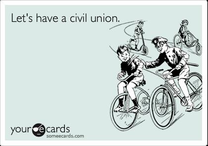 Let's have a civil union.