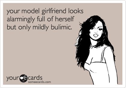 your model girlfriend looks alarmingly full of herself