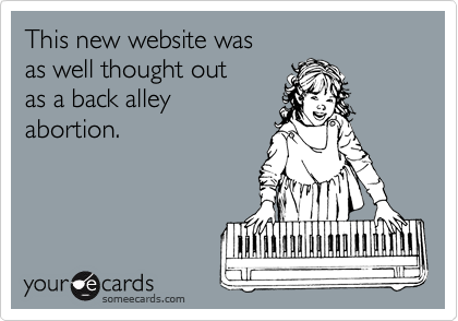 This new website was as well thought out as a back alley  abortion.