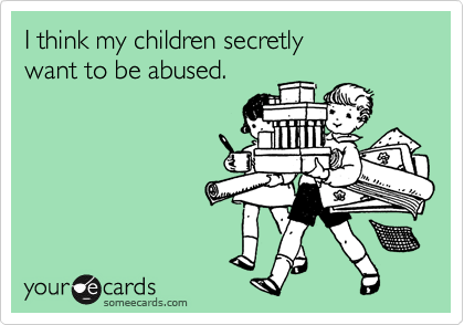 I think my children secretly 