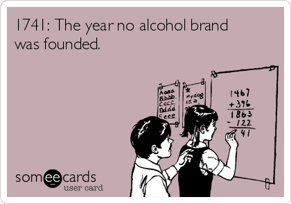 1741: The year no alcohol brand was founded.