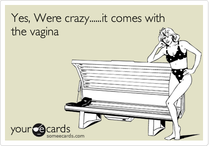 Yes, Were crazy......it comes with the vagina