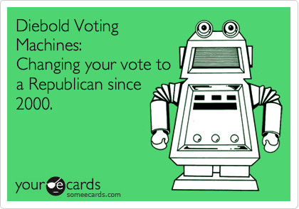 Diebold VotingMachines:Changing your vote toa Republican since2000.