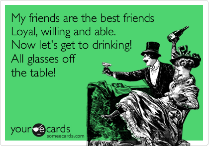 My friends are the best friends