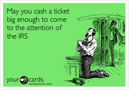 May you cash a ticket big enough to come to the attention of the IRS