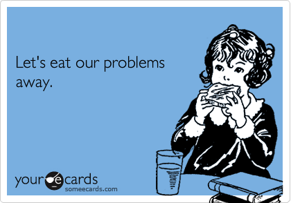 Let's eat our problems