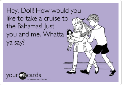 Hey, Doll! How would you