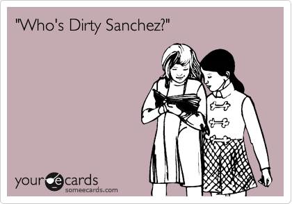 """Who's Dirty Sanchez?"""