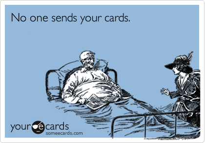 No one sends your cards.