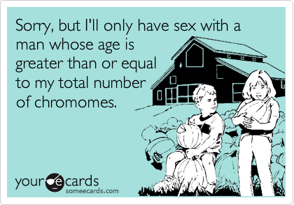 Sorry, but I'll only have sex with a man whose age is