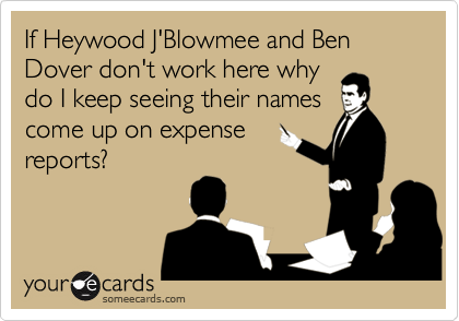 If Heywood J'Blowmee and Ben Dover don't work here why