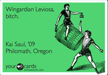 Wingardian Leviosa,bitch.Kai Saul, '09Philomath, Oregon