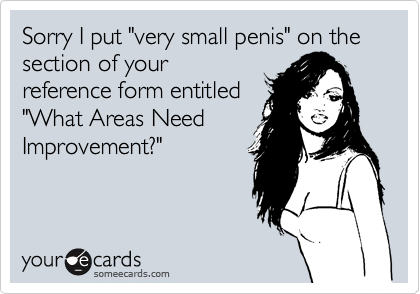 "Sorry I put ""very small penis"" on the section of your