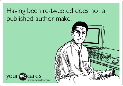 Having been re-tweeted does not a published author make.