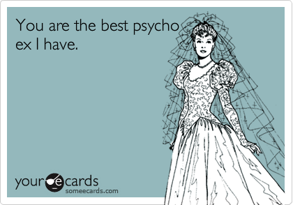 You are the best psychoex I have.
