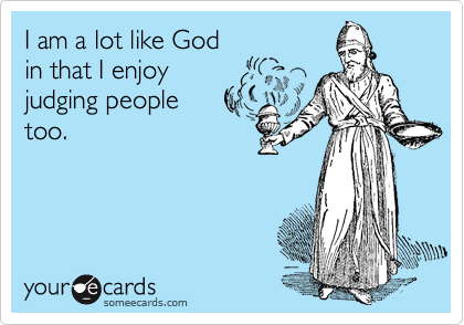 I am a lot like God