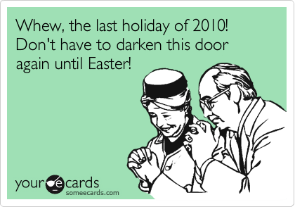 Whew, the last holiday of 2010!  Don't have to darken this door again until Easter!
