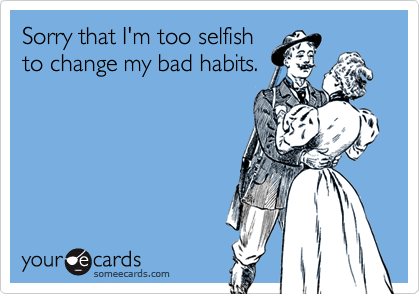 Sorry that I'm too selfish