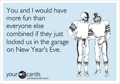You and I would have