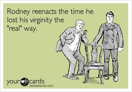 """Rodney reenacts the time helost his virginity the""""real"""" way."""
