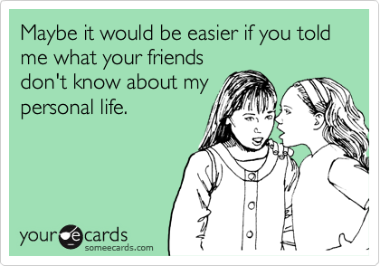 Maybe it would be easier if you told me what your friends