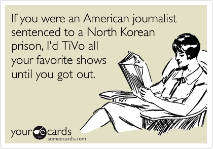 If you were an American journalist sentenced to a North Korean