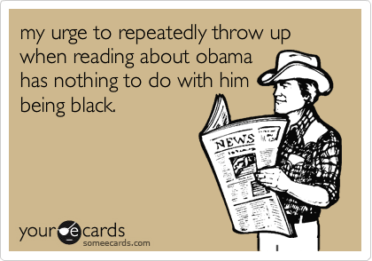 my urge to repeatedly throw up when reading about obama
