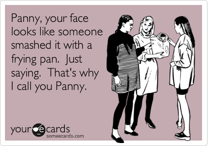 Panny, your face
