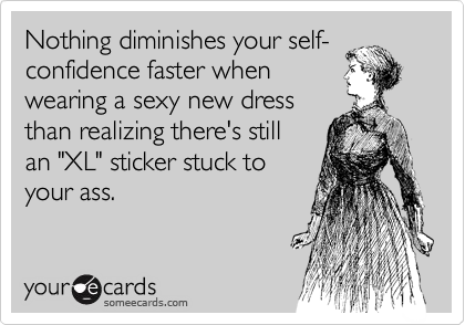 Nothing diminishes your self-confidence faster when