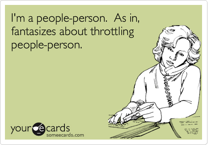 I'm a people-person.  As in,