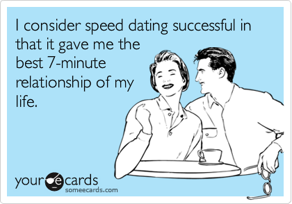 I consider speed dating successful in that it gave me the