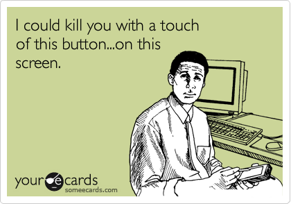 I could kill you with a touch 