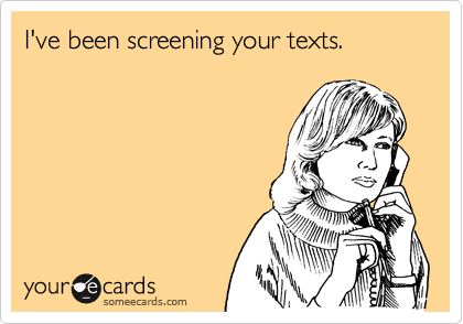 I've been screening your texts.