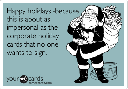 Happy holidays -because