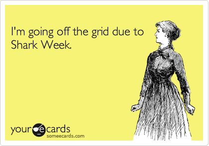 I'm going off the grid due to