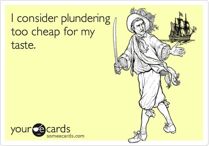 I consider plundering