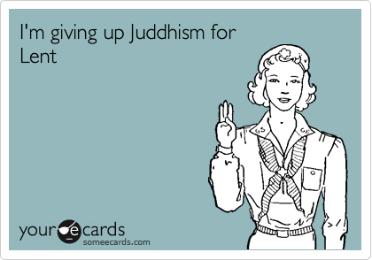 I'm giving up Juddhism for
