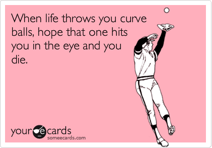 When life throws you curve