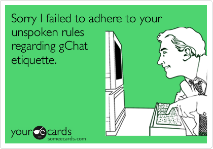 Sorry I failed to adhere to your unspoken rules