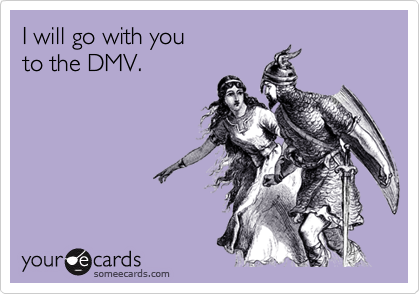 I will go with you to the DMV.