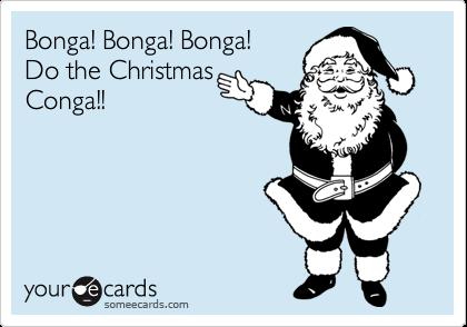 Bonga! Bonga! Bonga!Do the ChristmasConga!!