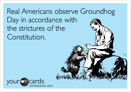 Real Americans observe Groundhog Day in accordance with
