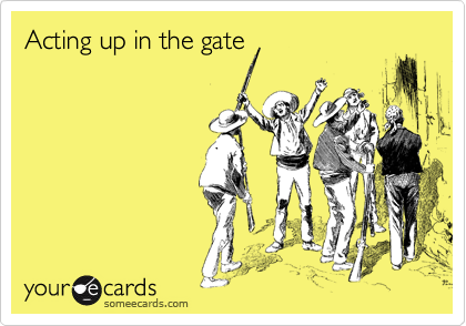 Acting up in the gate
