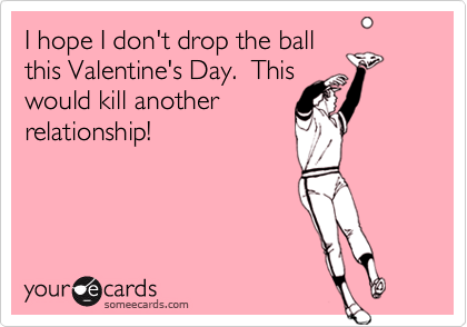 I hope I don't drop the ball