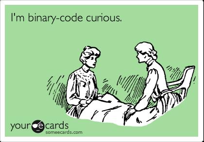 I'm binary-code curious.